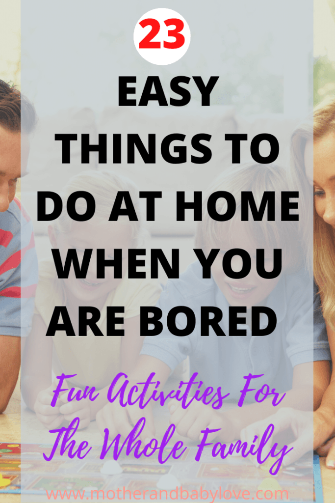 Easy things to do at home when you are bored for the whole family