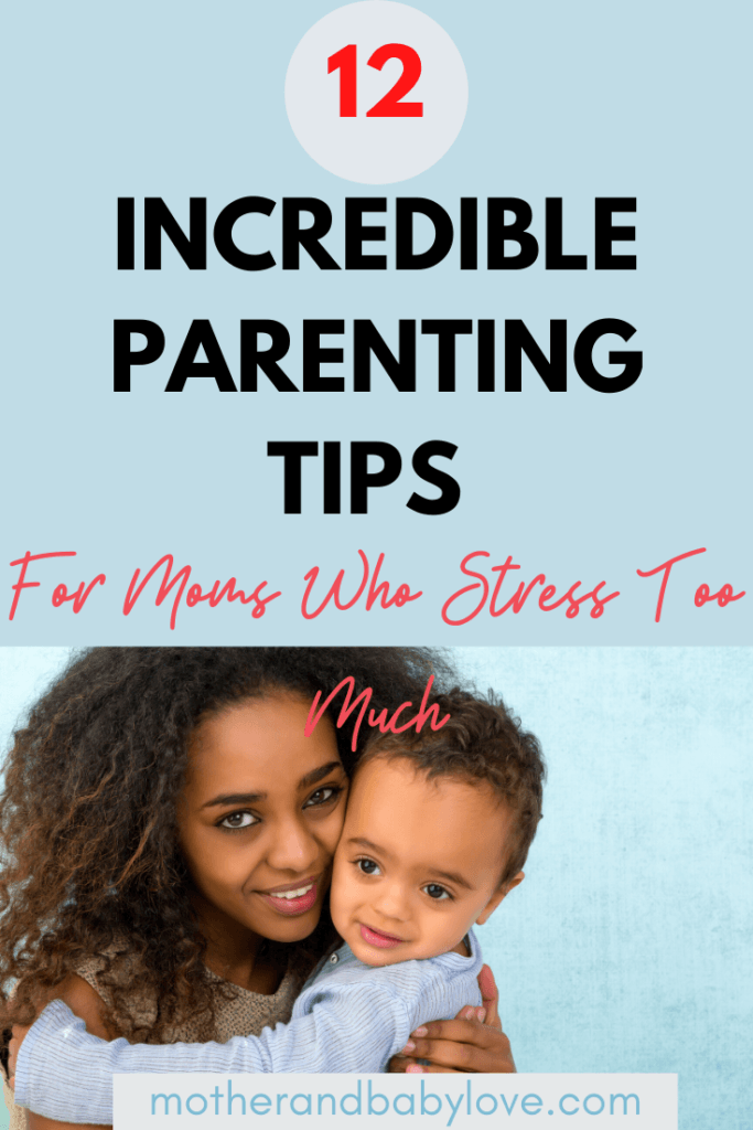 Amazing Parenting Tips For Moms Who Stress Too Much