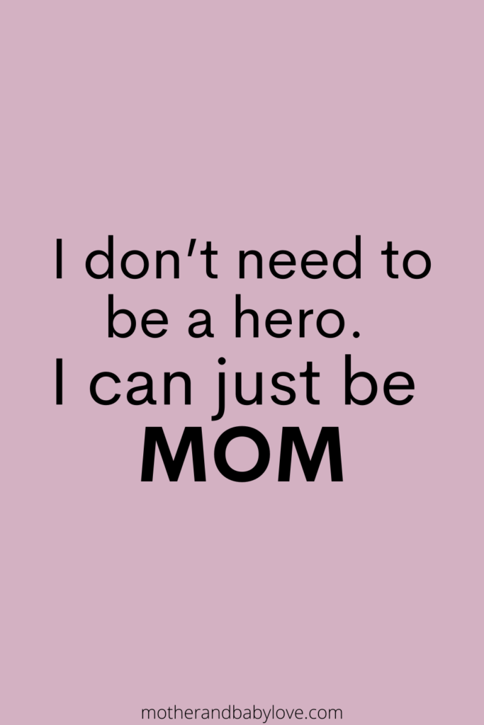 """I don't need to be a hero I just want to be Mom"" quote"