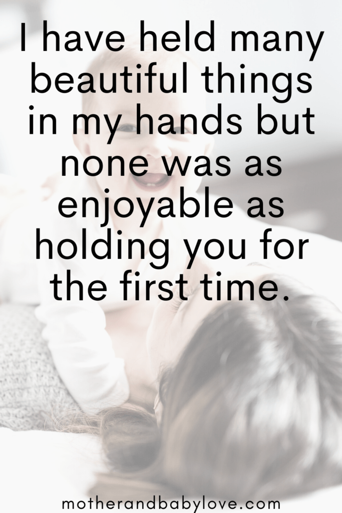 "Enjoying motherhood quote: ""I have held many beautiful things but none quite as enjoyable as holding you for the first time. _ Mother and baby love quotes"