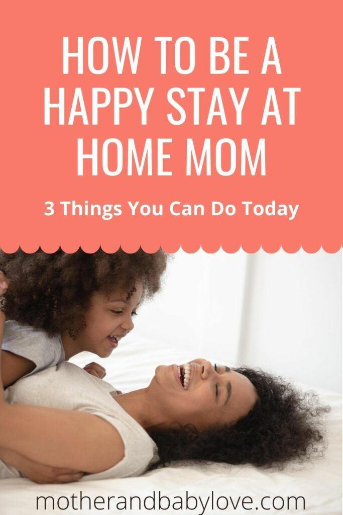 How to be a stay at home mom. three things you can do today. Graphic with a mom and baby smiling