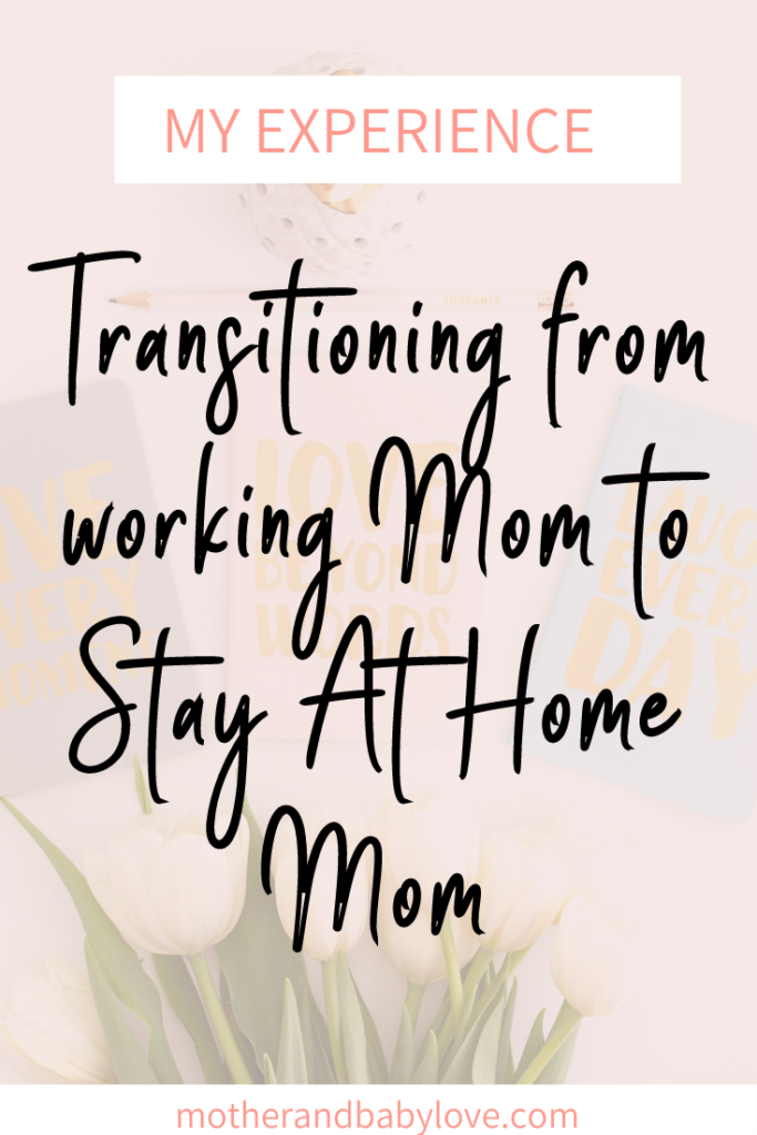My experience transitioning from working mom to stay at home mom