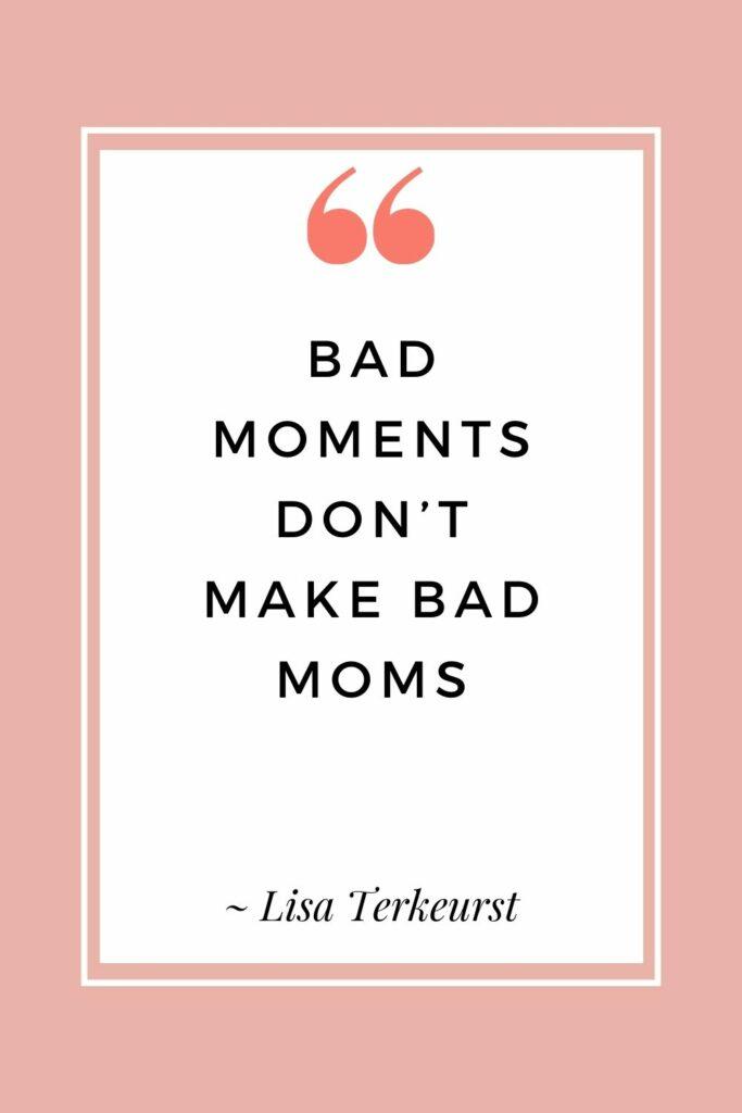 Bad moments don't make bad moms - Lisa Terkeurst