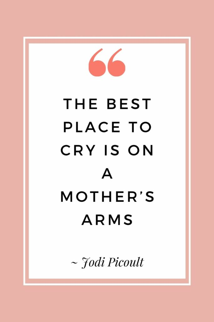 The best place to cry is on a mother's arms - Jodi Picoult