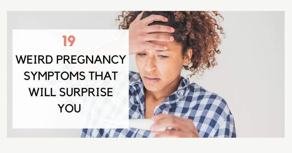weird and strange pregnancy symptoms that will surprise you